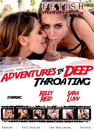 [Anatomik Media] Adventures In Deep Throating (2015) [Riley Reid]