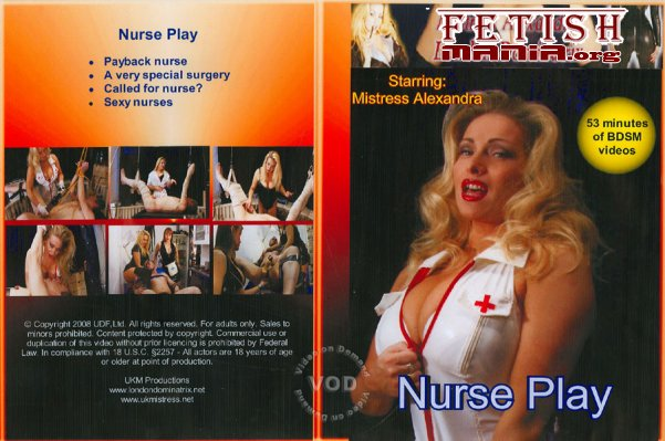 [UKM Productions] Nurse Play (2008) [Mistress Alexandra]